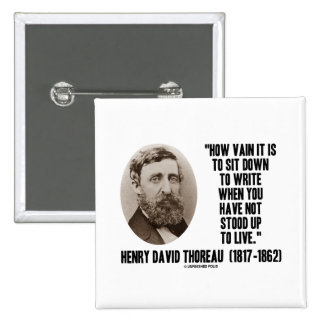 Thoreau How Vain Sit Down To Write Not Stood Up Pinback Buttons