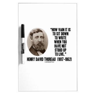 Thoreau How Vain Sit Down To Write Not Stood Up Dry Erase Board