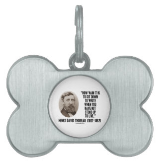 Thoreau How Vain Sit Down To Write Not Stood Up Pet Tag