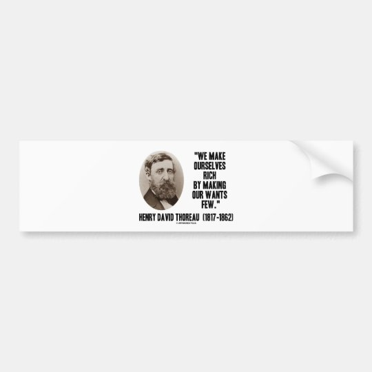 Thoreau Make Ourselves Rich Making Our Wants Few Bumper Sticker