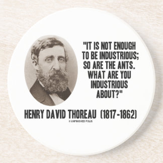 Thoreau Not Enough To Be Industrious So Are Ants Drink Coaster