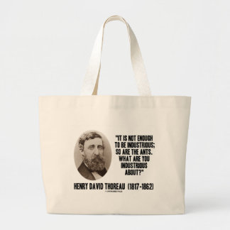 Thoreau Not Enough To Be Industrious So Are Ants Large Tote Bag