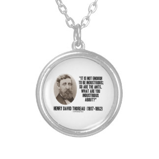 Thoreau Not Enough To Be Industrious So Are Ants Round Pendant Necklace