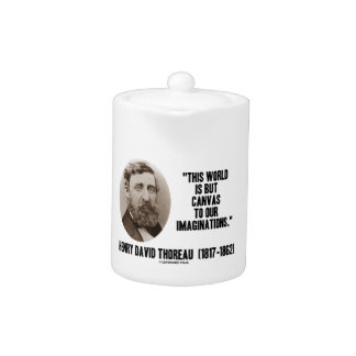 Thoreau World But Canvas To Our Imaginations Teapot