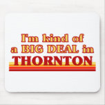 THORNTONaI am kind of a BIG DEAL in Thornton Mouse Pad