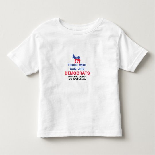Those are can, are Democrats Toddler T-shirt