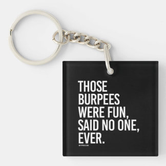 Those burpees were fun said no on ever -   Trainin Keychain