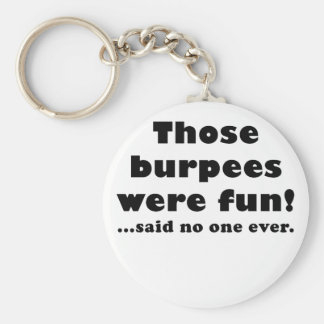 Those Burpees Were Fun Said No One Ever Basic Round Button Keychain
