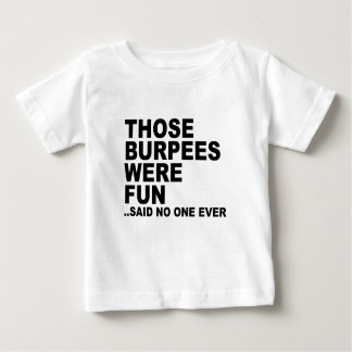 Those Burpees Were Fun T-Shirts.png Baby T-Shirt
