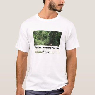 Those camper's are crazy! T-Shirt