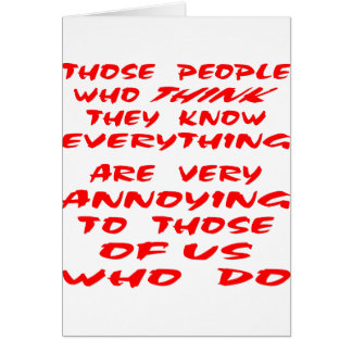 Those People Who Think They Know Everything Are Card