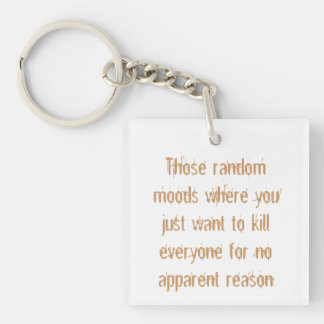 Those random moods where you just want to... Single-Sided square acrylic keychain