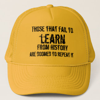 Those that fail to learn from history trucker hat