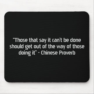 """""""Those that say it can't be done should get out... Mouse Pad"""