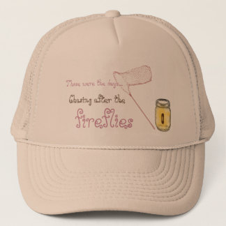 Those were the days -Chasing after the fireflies Trucker Hat