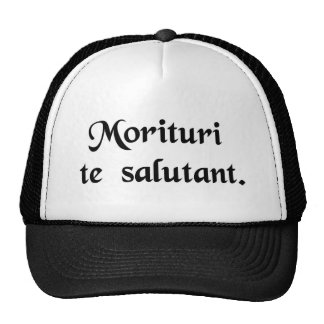 Those who are about to die salute you. trucker hat