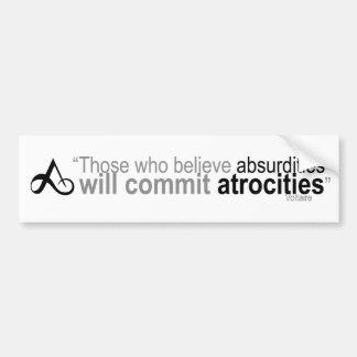 Those who believe absurdities car bumper sticker