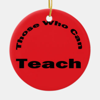 Those Who Can-2 Sided Ceramic Ornament