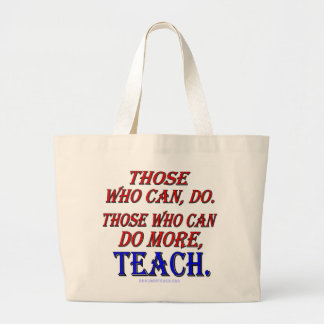 Those who can do MORE, teach. Tote Bags