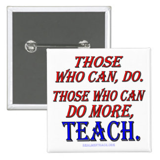 Those who can do MORE, teach. Pinback Buttons
