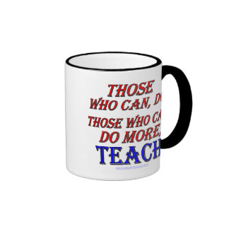 Those who can do MORE, teach. Ringer Coffee Mug