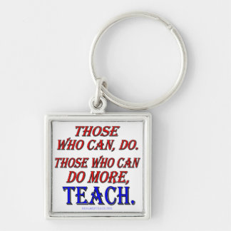 Those who can do MORE, teach. Silver-Colored Square Keychain