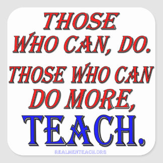 Those who can do MORE, teach. Square Sticker
