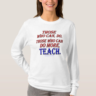 Those who can do MORE, teach. T-Shirt