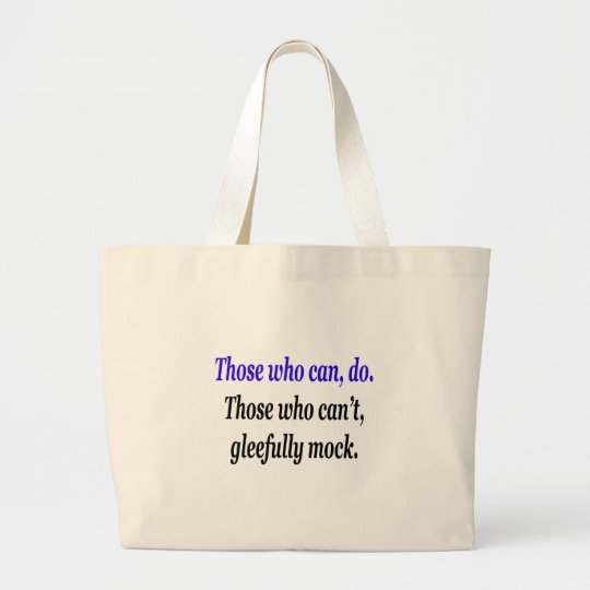 Those who can, do. Those who can't, gleefully mock Large Tote Bag