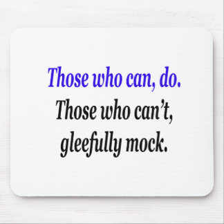 Those who can, do. Those who can't, gleefully mock Mouse Pad