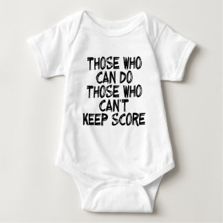 THOSE WHO CAN DO THOSE WHO CAN'T KEEP SCORE BABY BODYSUIT