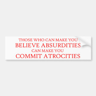 Those who can make you believe absurdities bumper sticker