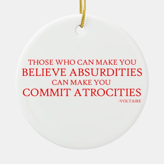 Those who can make you believe absurdities ceramic ornament