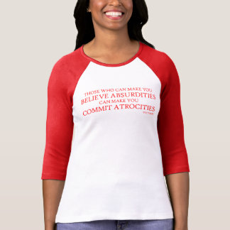 Those who can make you believe absurdities T-Shirt
