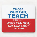 Those Who Can Teach, Those who Cannot Mousepad