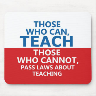Those Who Can Teach, Those who Cannot Mousepad