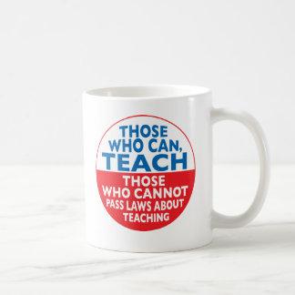 Those Who Can Teach those who cannot pass laws abo Coffee Mug
