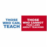 Those who can teach, those who cannot, pass laws photo cutout