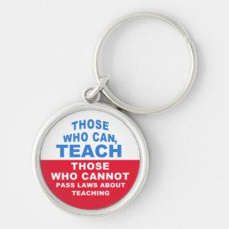 Those who can, Teach, Those who cannot pass Laws Silver-Colored Round Keychain
