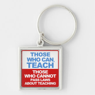 Those who can, Teach, Those who cannot pass Laws Silver-Colored Square Keychain