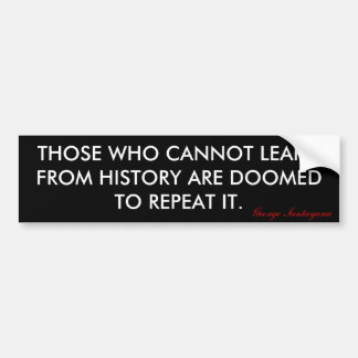 THOSE WHO CANNOT LEARN FROM HISTORY ARE DOOMED ... BUMPER STICKER
