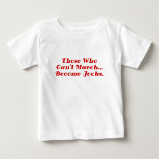 Those who cant March become Jocks Baby T-Shirt
