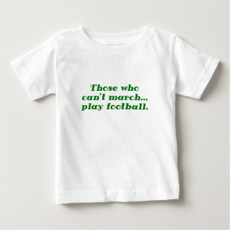 Those who cant March play Football Baby T-Shirt