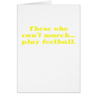 Those who cant March play Football Greeting Card