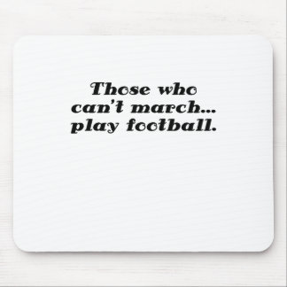 Those who cant March play Football Mouse Pad
