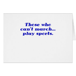 Those who cant March play Sports Greeting Cards