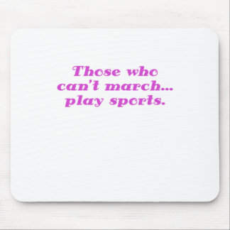 Those who cant March play Sports Mouse Pad