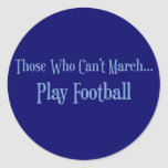 Those Who Can't March... Round Stickers