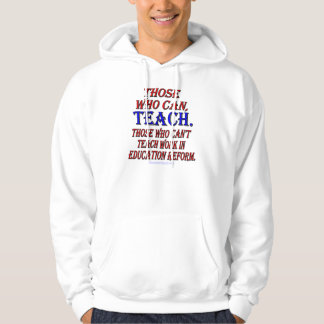 Those who can't teach work in education reform hooded pullover