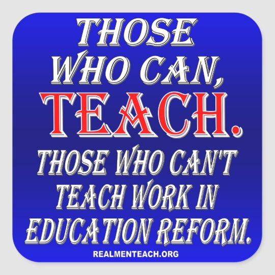 Those who can't teach work in education reform square sticker
